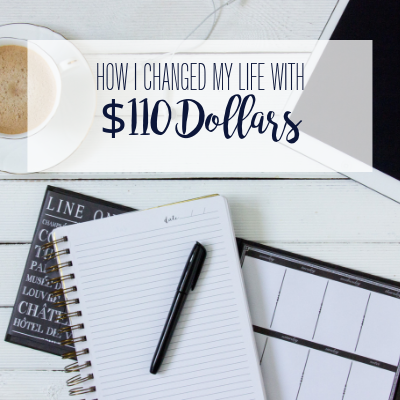How I Changed My Life With $110