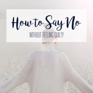 Say No Without Feeling Guilty