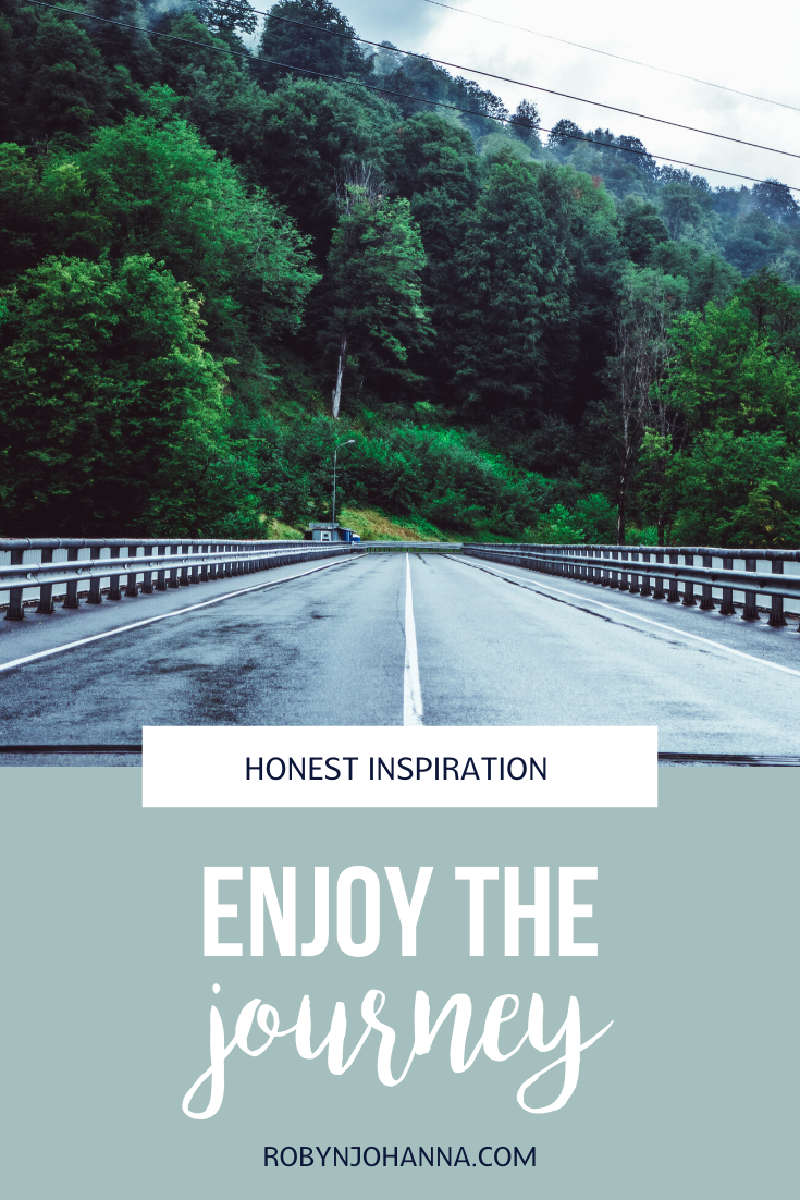 Have you ever been so focused on a destination that you forget to enjoy the journey? Well, you're in the right place, my friend. Keep reading for some honest inspiration about enjoying the journey.
